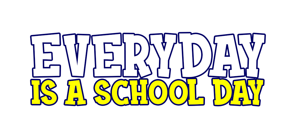 Evary day is a school day